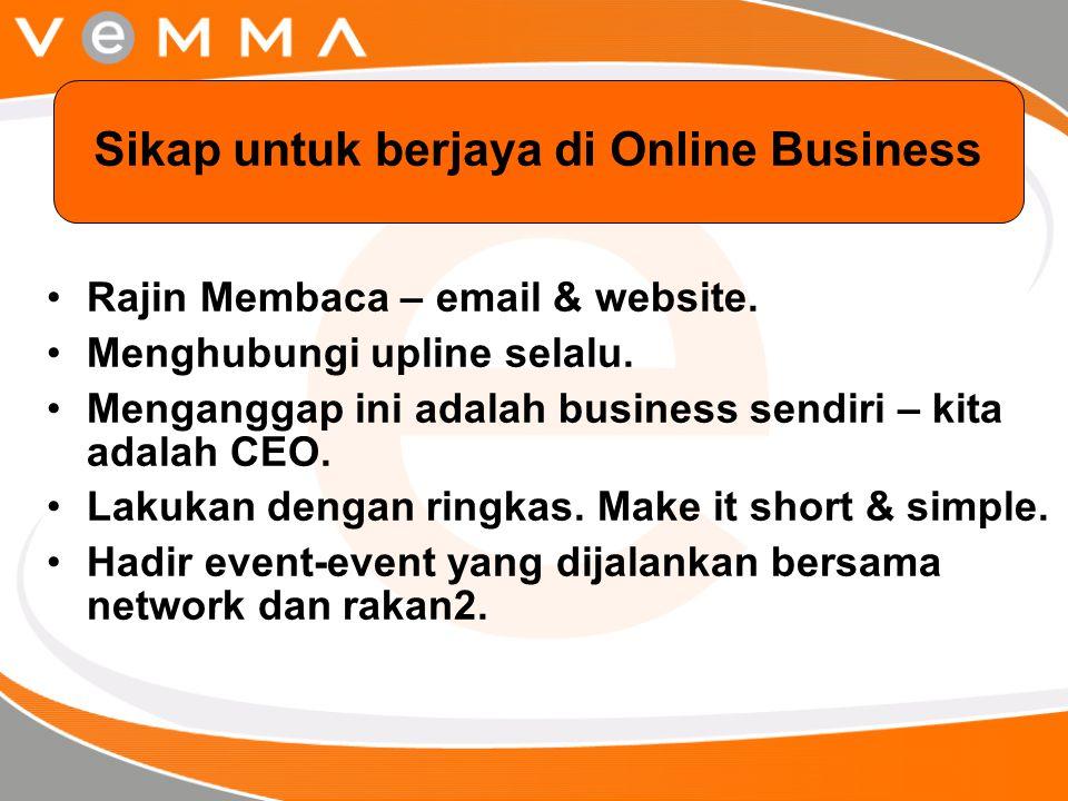 Rajin Membaca – email & website. Menghubungi upline selalu. Menganggap ini adalah business sendiri – kita adalah CEO. Lakukan dengan ringkas. Make it