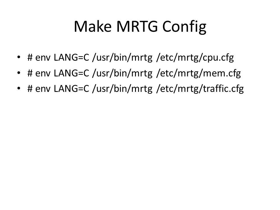 Make MRTG Config # env LANG=C /usr/bin/mrtg /etc/mrtg/cpu.cfg # env LANG=C /usr/bin/mrtg /etc/mrtg/mem.cfg # env LANG=C /usr/bin/mrtg /etc/mrtg/traffi