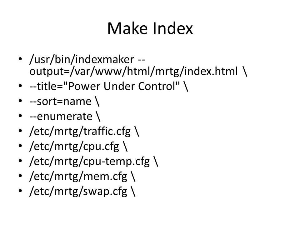 Make Index /usr/bin/indexmaker -- output=/var/www/html/mrtg/index.html \ --title=