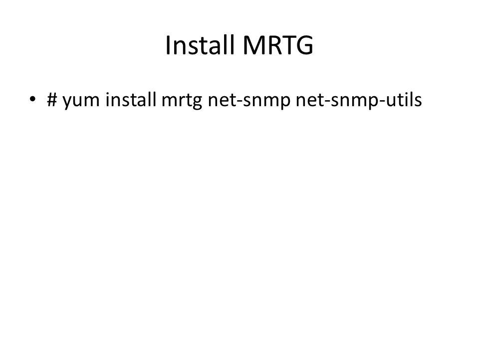 Install MRTG # yum install mrtg net-snmp net-snmp-utils