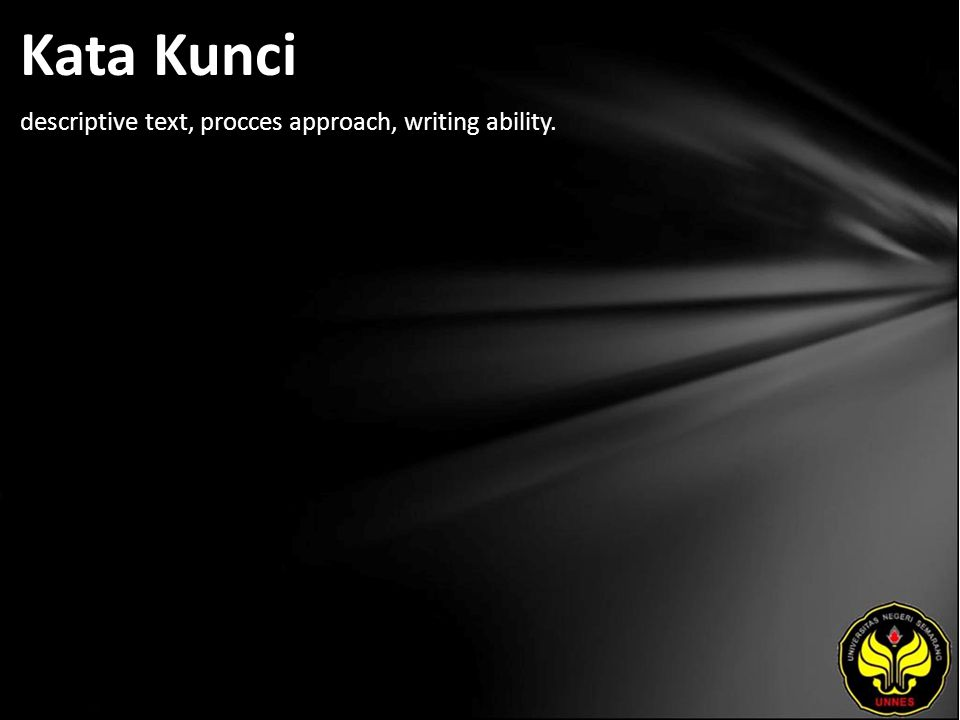 Kata Kunci descriptive text, procces approach, writing ability.