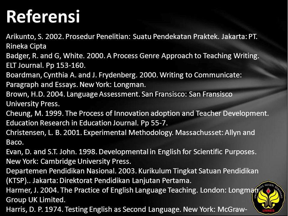 Referensi Arikunto, S. 2002. Prosedur Penelitian: Suatu Pendekatan Praktek. Jakarta: PT. Rineka Cipta Badger, R. and G, White. 2000. A Process Genre A