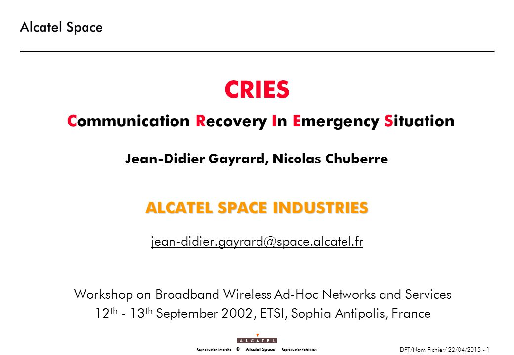 Nom Fichier - 22/04/2015 - 2 M054-1 Tous droits réservés © Alcatel Space Industries All rights reserved CRIES Role of satellite in Public Safety Wireless network  The assets of the satellite are numerous:  simple and fast  deploy a ground station and that's it.