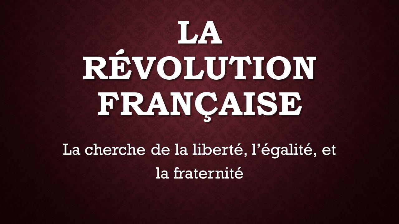 LA RÉVOLUTION FRANÇAISE La cherche de la liberté, l'égalité, et la fraternité
