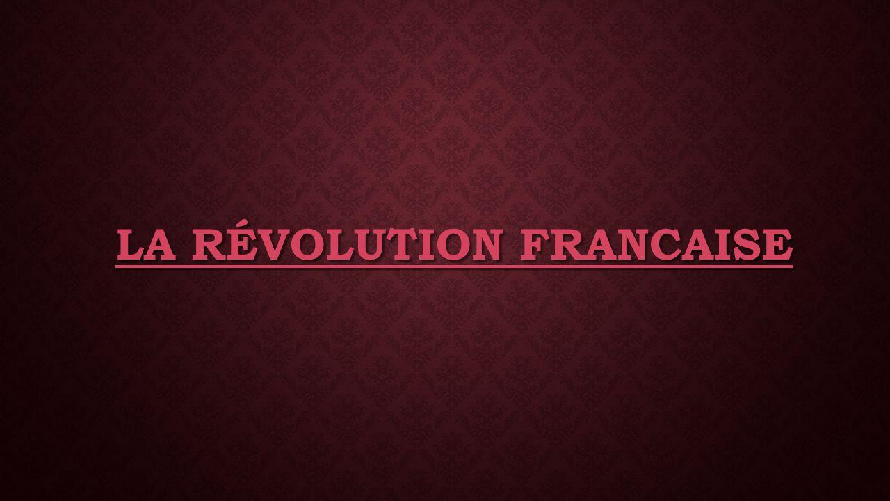 LA RÉVOLUTION FRANCAISE LA RÉVOLUTION FRANCAISE