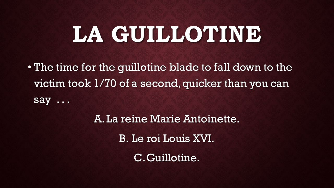 The time for the guillotine blade to fall down to the victim took 1/70 of a second, quicker than you can say...