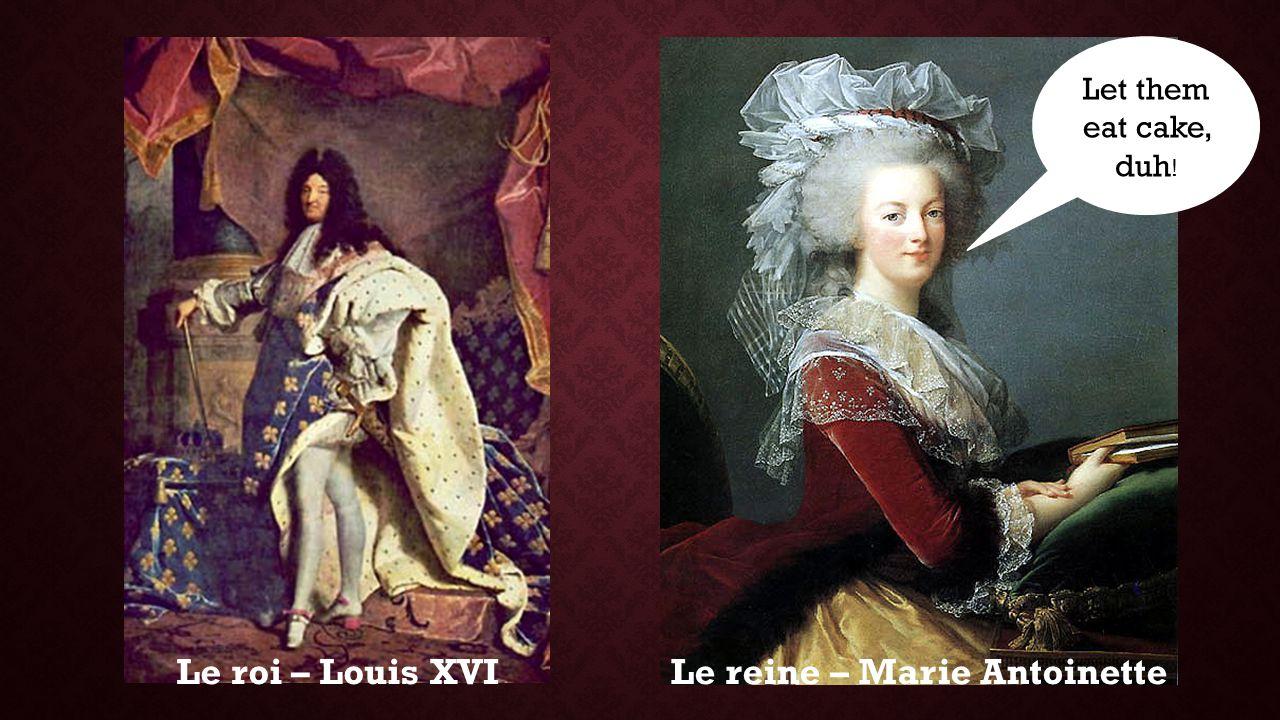 Le roi – Louis XVILe reine – Marie Antoinette Let them eat cake, duh !