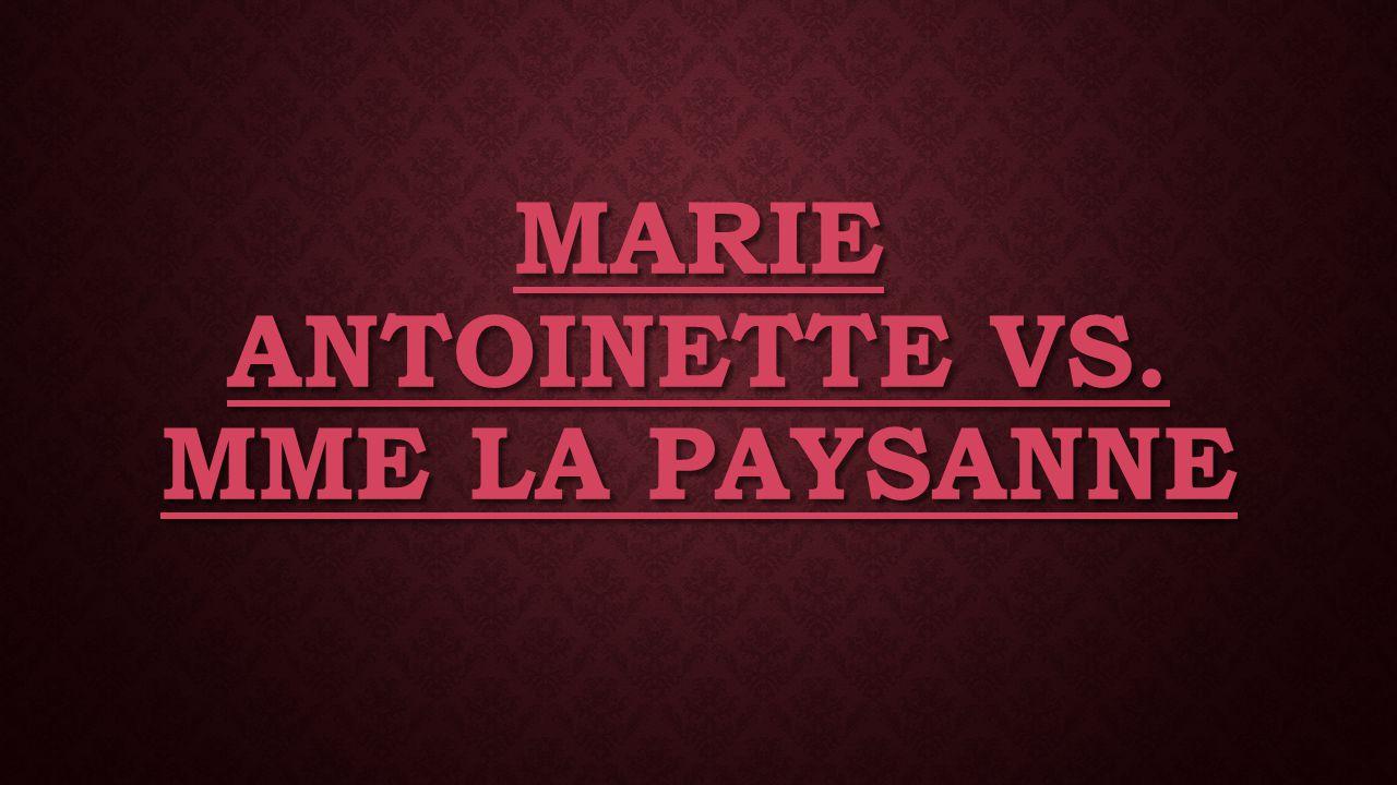 MARIE ANTOINETTE VS. MME LA PAYSANNE MARIE ANTOINETTE VS. MME LA PAYSANNE