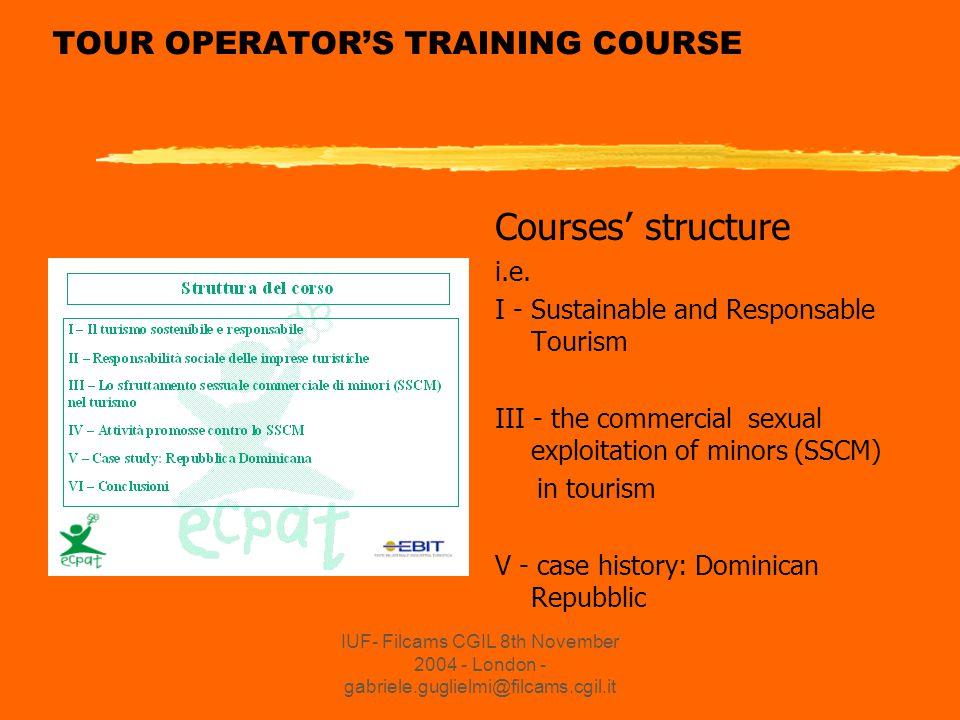 IUF- Filcams CGIL 8th November 2004 - London - gabriele.guglielmi@filcams.cgil.it TOUR OPERATOR'S TRAINING COURSE Courses' structure i.e.
