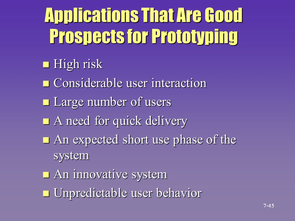Applications That Are Good Prospects for Prototyping n High risk n Considerable user interaction n Large number of users n A need for quick delivery n