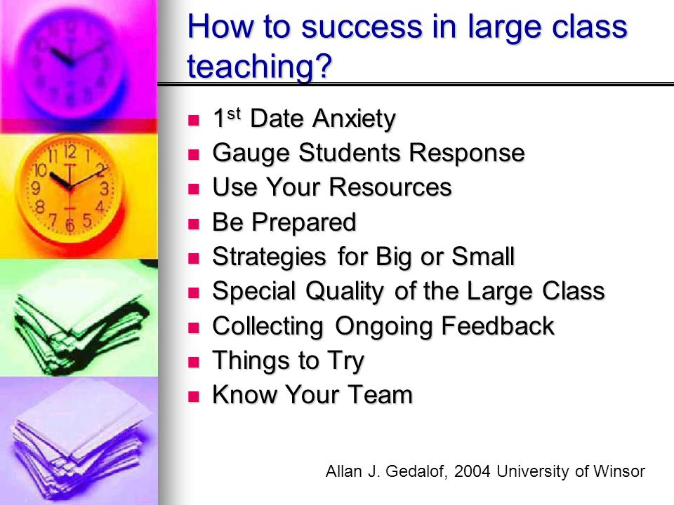How to success in large class teaching? 1 st Date Anxiety 1 st Date Anxiety Gauge Students Response Gauge Students Response Use Your Resources Use You