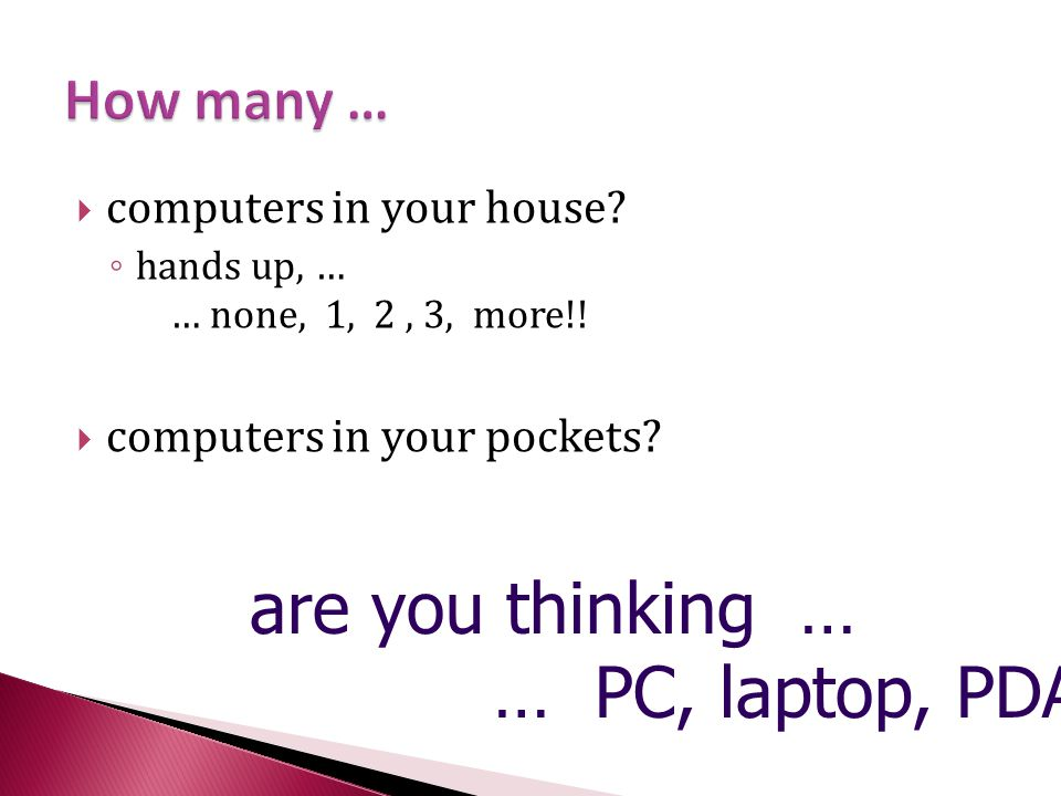  computers in your house.◦ hands up, … … none, 1, 2, 3, more!.