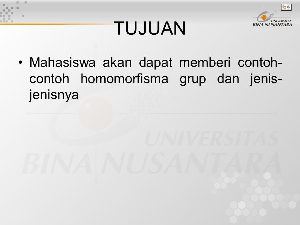 TUJUAN Mahasiswa akan dapat memberi contoh- contoh homomorfisma grup dan jenis- jenisnya