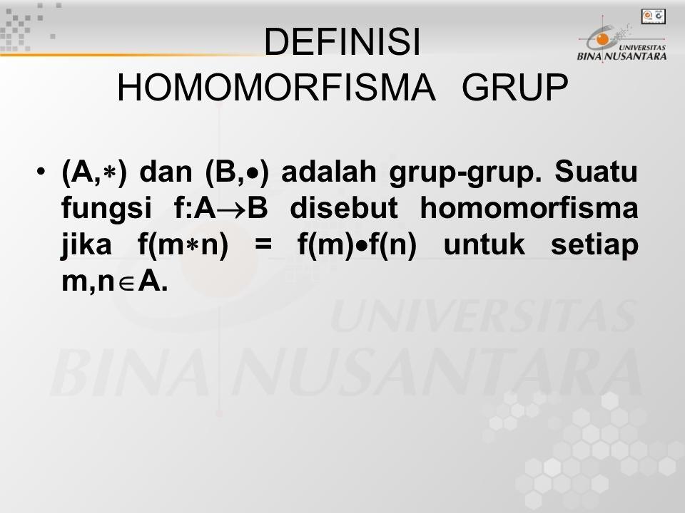 DEFINISI HOMOMORFISMA GRUP (A,  ) dan (B,  ) adalah grup-grup. Suatu fungsi f:A  B disebut homomorfisma jika f(m  n) = f(m)  f(n) untuk setiap m,