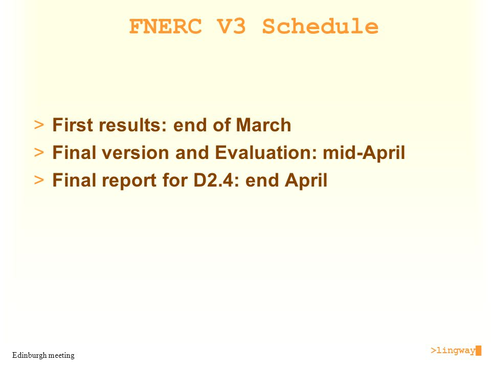 >lingway█ Edinburgh meeting FNERC V3 Schedule >First results: end of March >Final version and Evaluation: mid-April >Final report for D2.4: end April