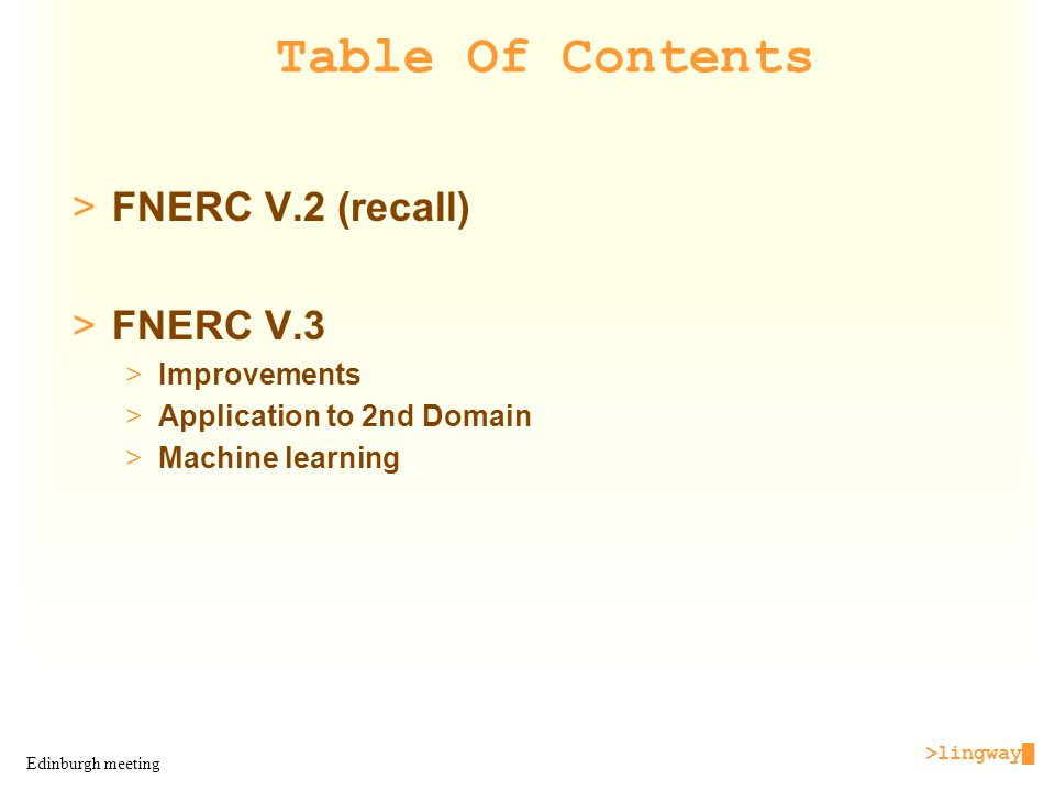 >lingway█ Edinburgh meeting Table Of Contents >FNERC V.2 (recall) >FNERC V.3 >Improvements >Application to 2nd Domain >Machine learning