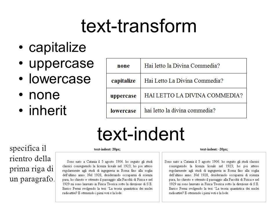 font-style font-weight font-variant font-style: normal | italic | oblique (oblique è molto simile a italic, meno supportato) font-weight: normal | bold | bolder | lighter 100 | 200 | 300 | 400 | 500 | 600 700 | 800 | 900 font-variant: normal | small-caps (MAIUSCOLETTO)