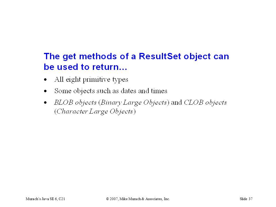 Murach's Java SE 6, C21© 2007, Mike Murach & Associates, Inc.Slide 37