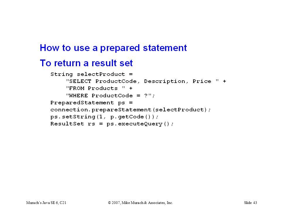 Murach's Java SE 6, C21© 2007, Mike Murach & Associates, Inc.Slide 43