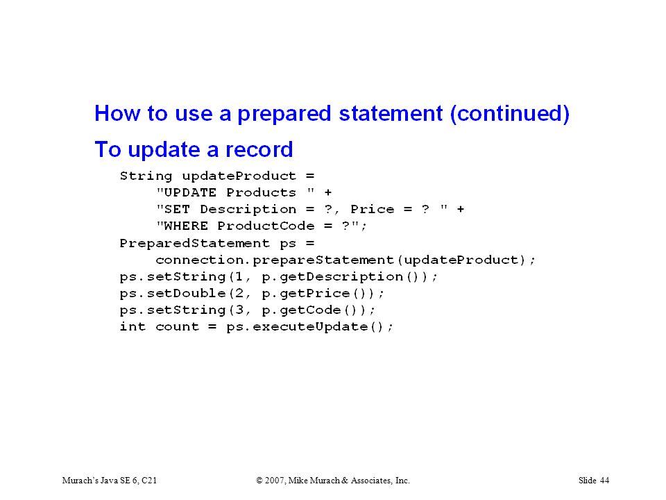 Murach's Java SE 6, C21© 2007, Mike Murach & Associates, Inc.Slide 44