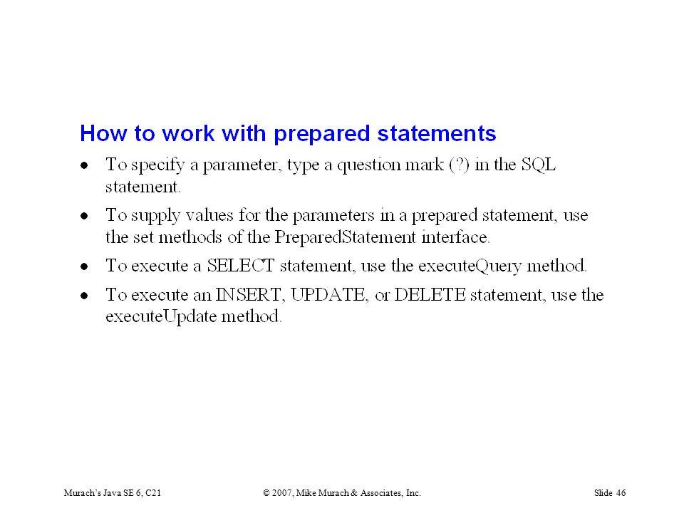 Murach's Java SE 6, C21© 2007, Mike Murach & Associates, Inc.Slide 46