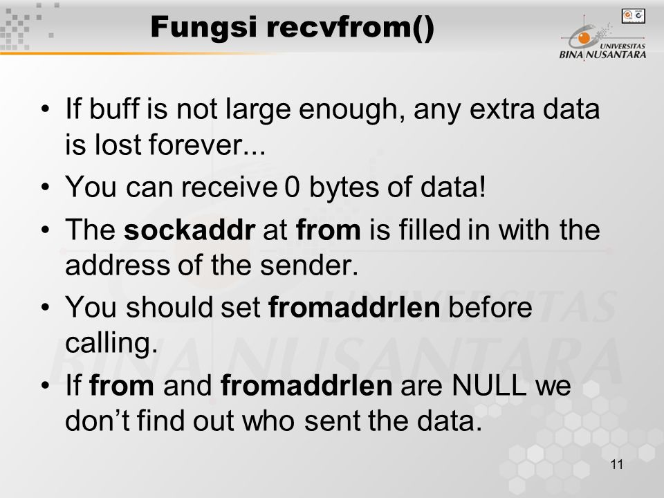 11 Fungsi recvfrom() If buff is not large enough, any extra data is lost forever...