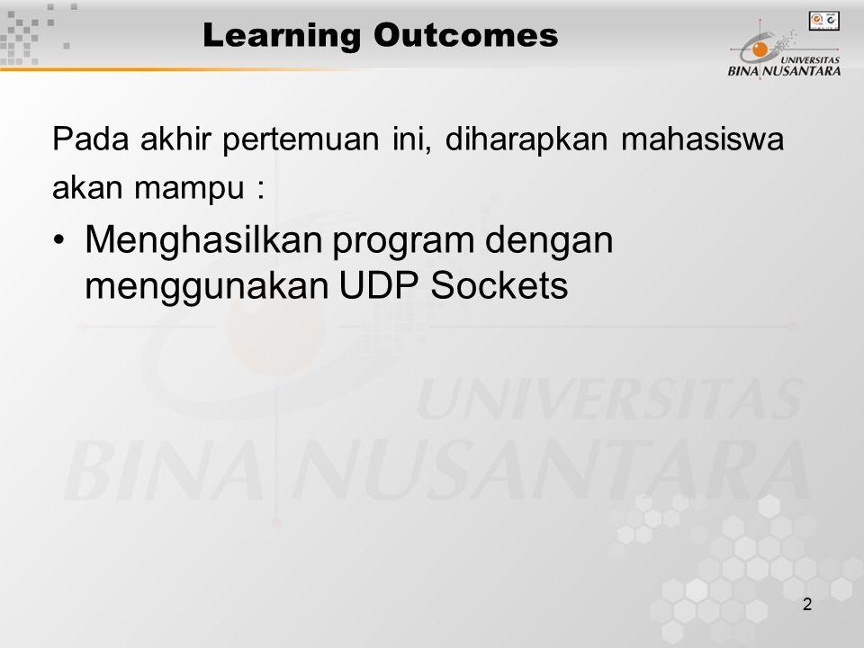 2 Learning Outcomes Pada akhir pertemuan ini, diharapkan mahasiswa akan mampu : Menghasilkan program dengan menggunakan UDP Sockets