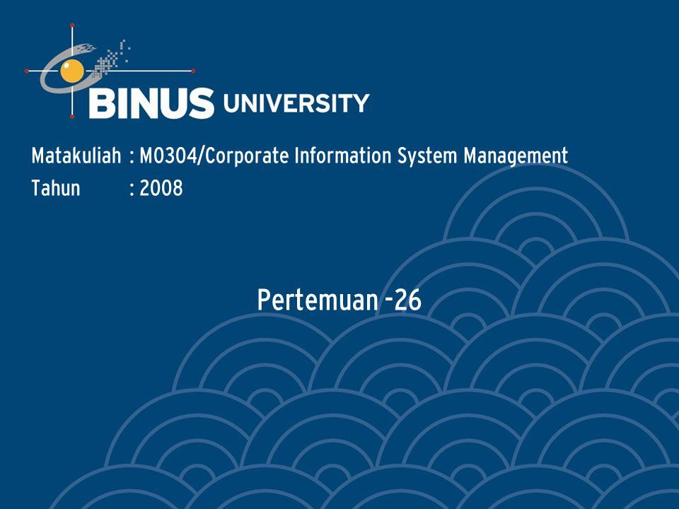 Pertemuan -26 Matakuliah: M0304/Corporate Information System Management Tahun: 2008
