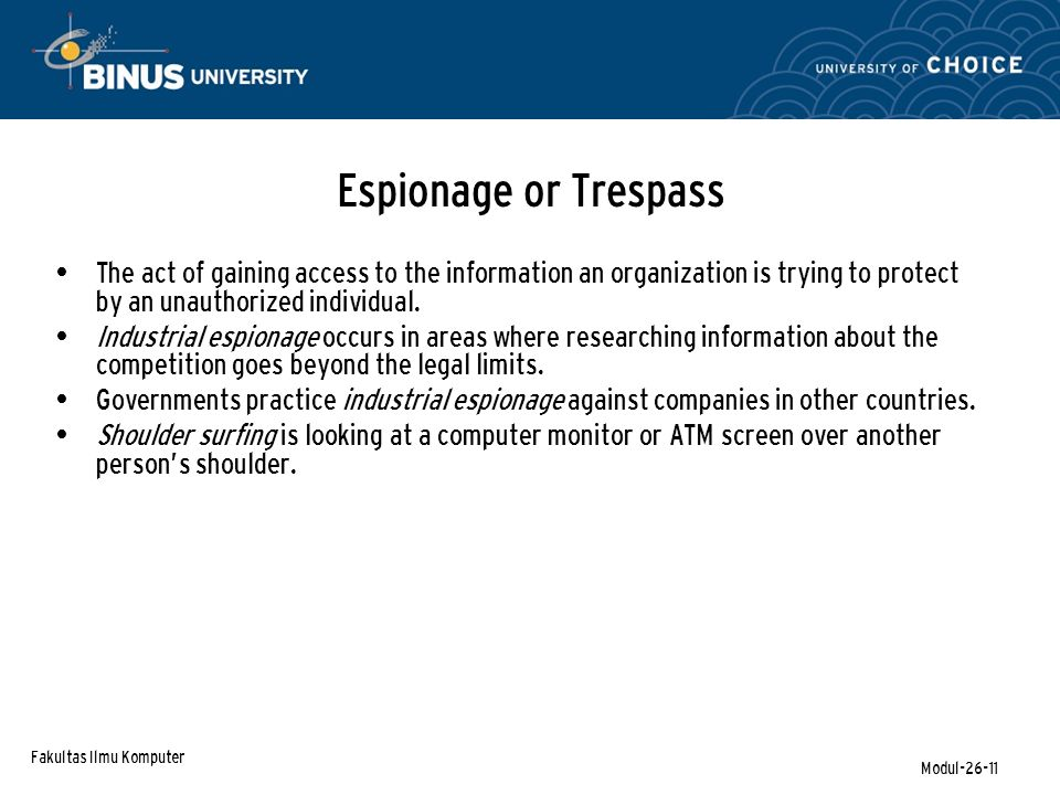 Fakultas Ilmu Komputer Modul-26-11 Espionage or Trespass The act of gaining access to the information an organization is trying to protect by an unaut