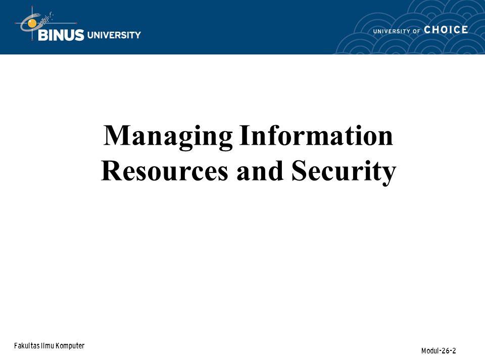 Fakultas Ilmu Komputer Modul-26-2 Managing Information Resources and Security