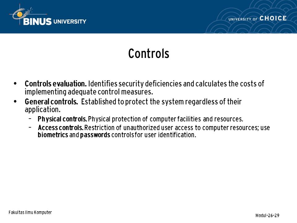Fakultas Ilmu Komputer Modul-26-29 Controls Controls evaluation. Identifies security deficiencies and calculates the costs of implementing adequate co