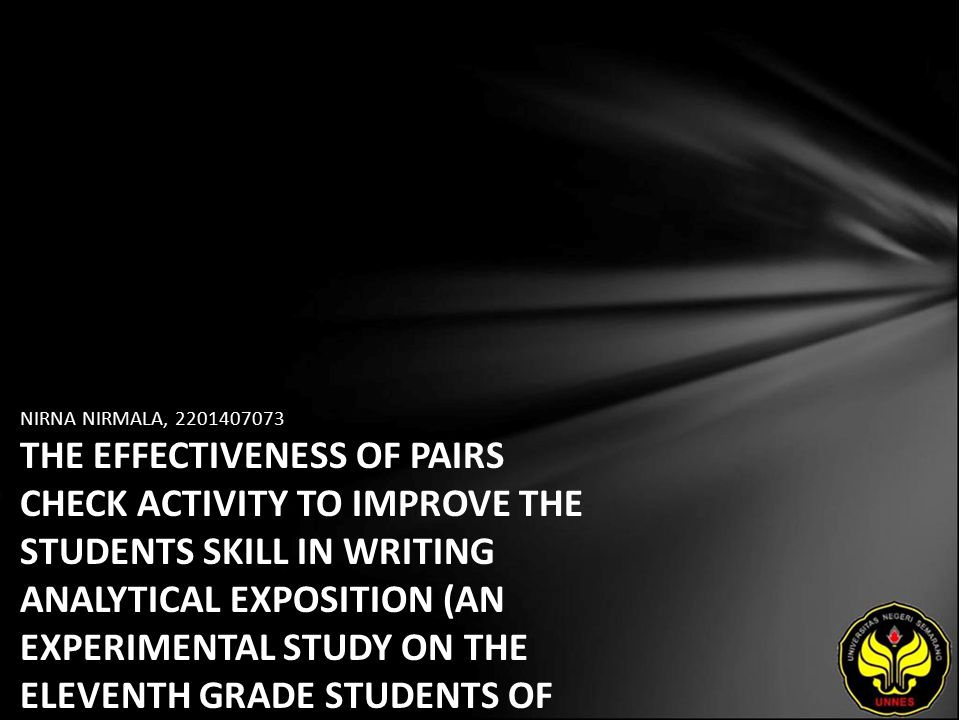 NIRNA NIRMALA, 2201407073 THE EFFECTIVENESS OF PAIRS CHECK ACTIVITY TO IMPROVE THE STUDENTS SKILL IN WRITING ANALYTICAL EXPOSITION (AN EXPERIMENTAL ST