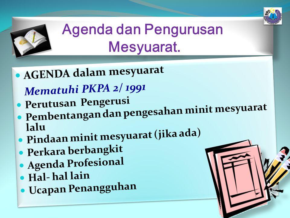 Agenda dan Pengurusan Mesyuarat. AGENDA dalam mesyuarat Mematuhi PKPA 2/ 1991 Perutusan Pengerusi Pembentangan dan pengesahan minit mesyuarat lalu Pin
