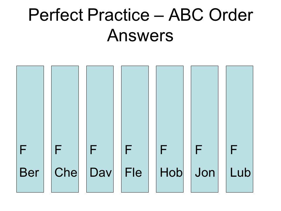 Perfect Practice – ABC Order Answers F Ber F Jon F Hob F Fle F Dav F Che F Lub