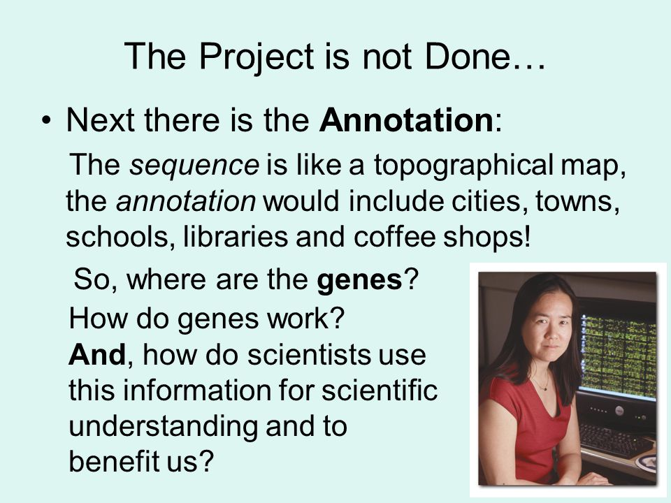 The Project is not Done… Next there is the Annotation: The sequence is like a topographical map, the annotation would include cities, towns, schools,