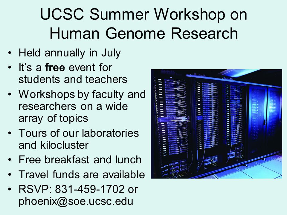 UCSC Summer Workshop on Human Genome Research Held annually in July It's a free event for students and teachers Workshops by faculty and researchers o