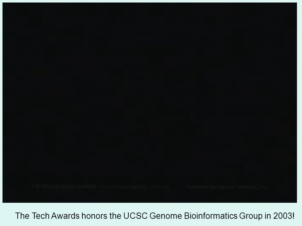 The Tech Awards honors the UCSC Genome Bioinformatics Group in 2003!