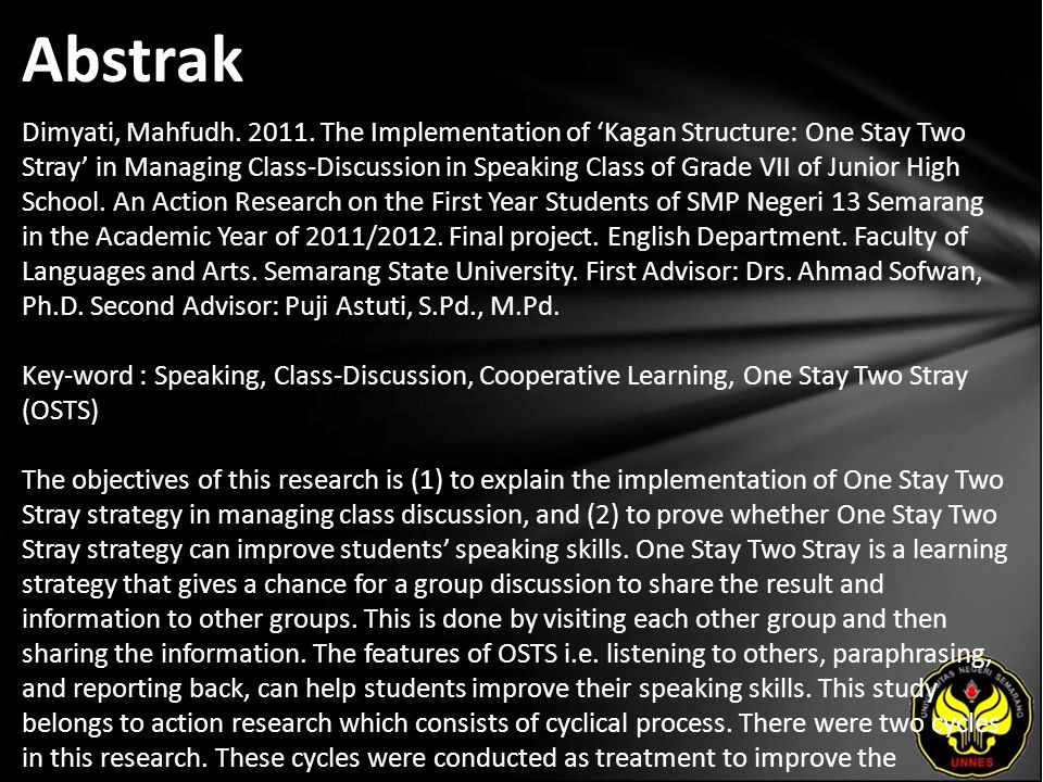 Abstrak Dimyati, Mahfudh. 2011. The Implementation of 'Kagan Structure: One Stay Two Stray' in Managing Class-Discussion in Speaking Class of Grade VI