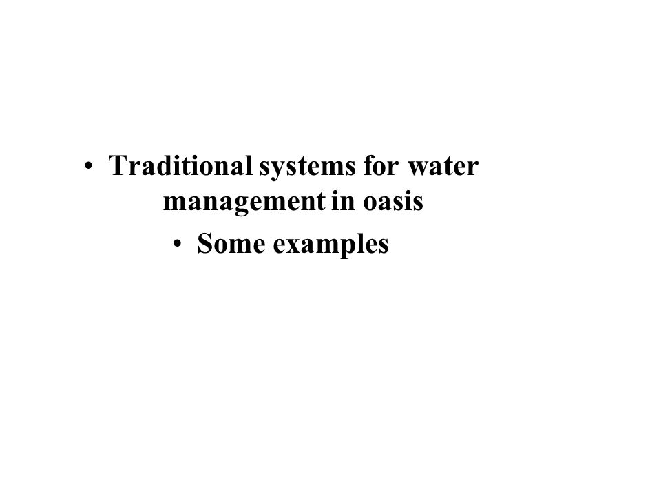 Traditional systems for water management in oasis Some examples