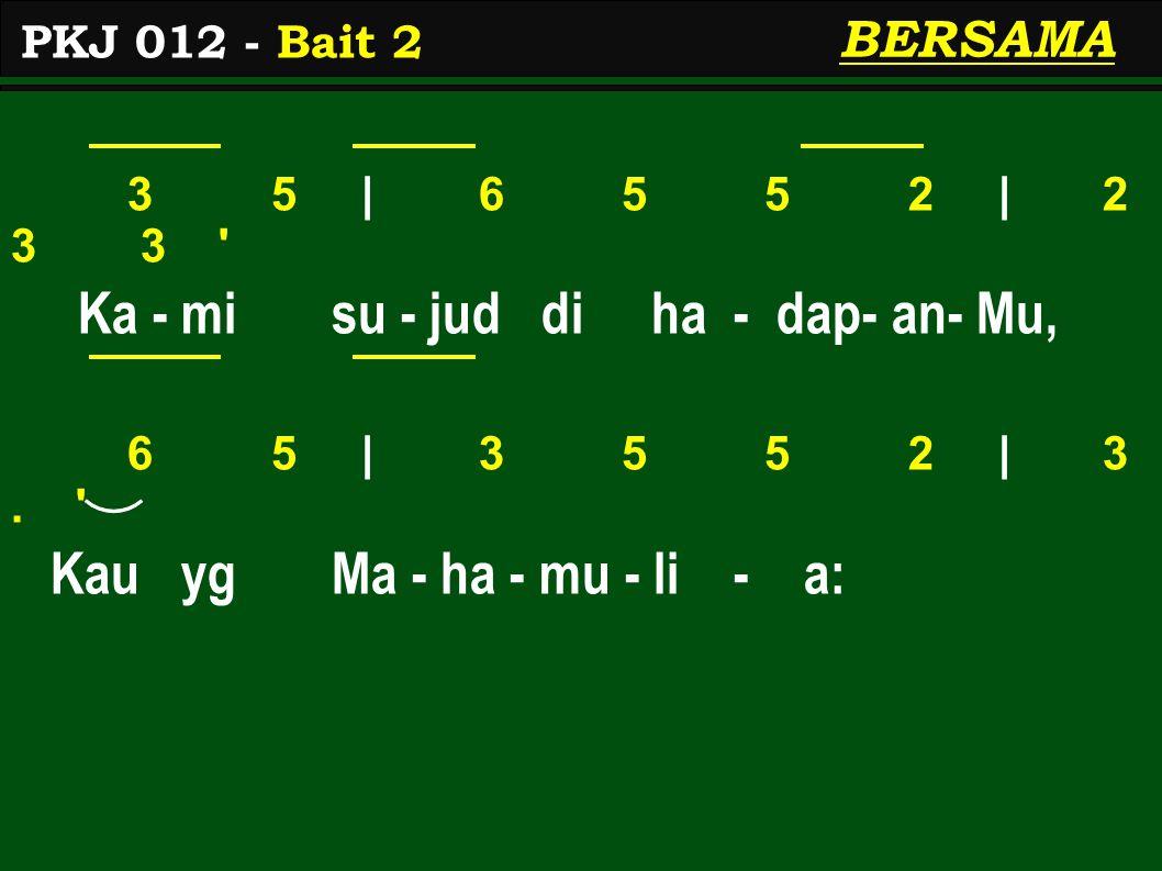 3 5 | 6 5 5 2 | 2 3 3 Ka - mi su - jud di ha - dap- an- Mu, 6 5 | 3 5 5 2 | 3.