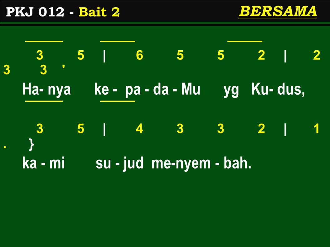 3 5 | 6 5 5 2 | 2 3 3 Ha- nya ke - pa - da - Mu yg Ku- dus, 3 5 | 4 3 3 2 | 1.