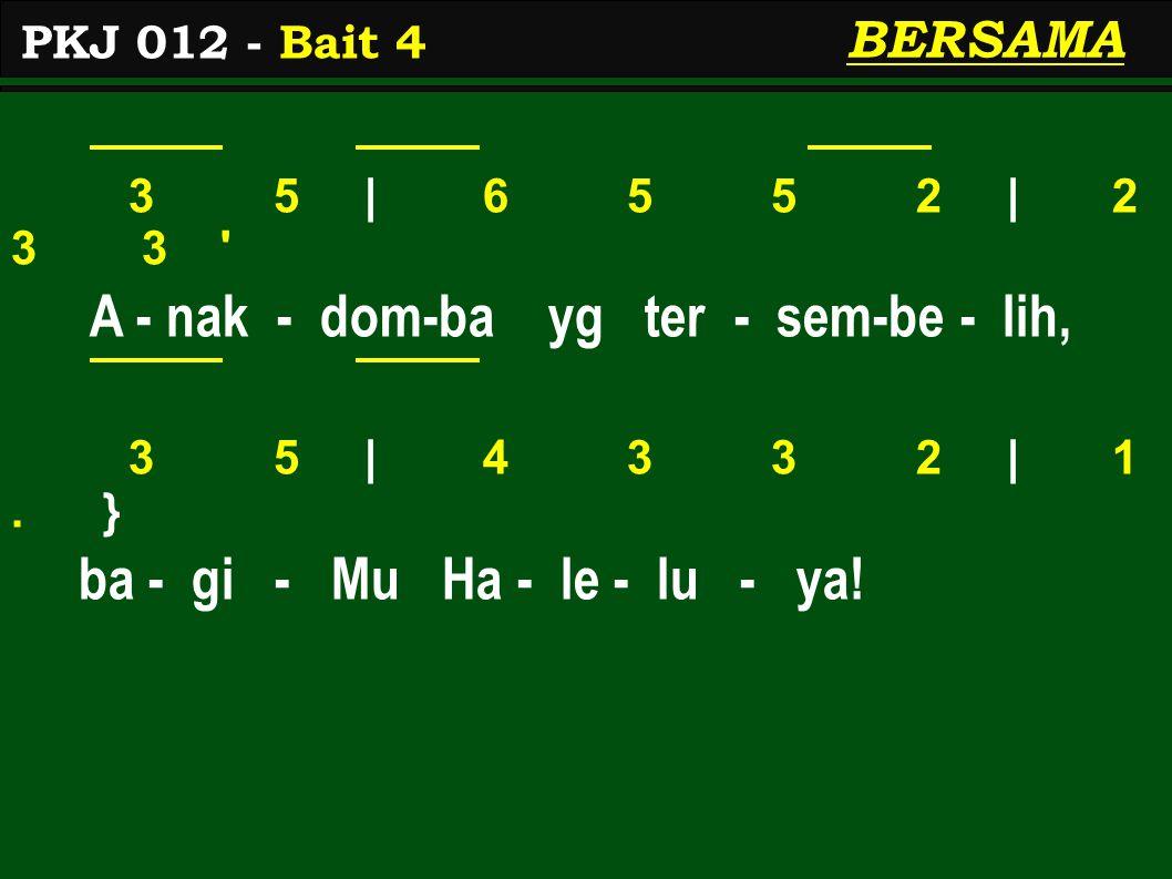 3 5 | 6 5 5 2 | 2 3 3 A - nak - dom-ba yg ter - sem-be - lih, 3 5 | 4 3 3 2 | 1.