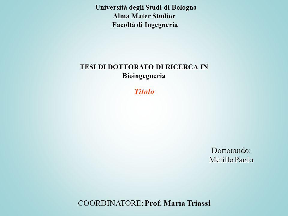Università degli Studi di Bologna Alma Mater Studior Facoltà di Ingegneria TESI DI DOTTORATO DI RICERCA IN Bioingegneria Melillo Paolo Dottorando: Mel
