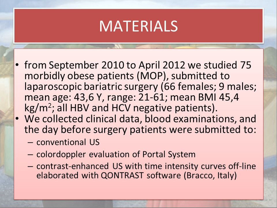 MATERIALS from September 2010 to April 2012 we studied 75 morbidly obese patients (MOP), submitted to laparoscopic bariatric surgery (66 females; 9 males; mean age: 43,6 Y, range: 21-61; mean BMI 45,4 kg/m 2 ; all HBV and HCV negative patients).