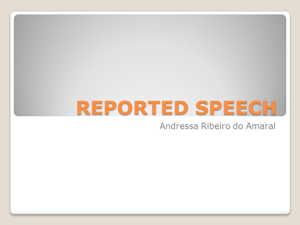 REPORTED SPEECH O Reported Speech é utilizado para relatar o que outra pessoa falou com as nossas próprias palavras.