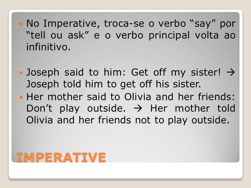 IMPERATIVE No Imperative, troca-se o verbo say por tell ou ask e o verbo principal volta ao infinitivo.