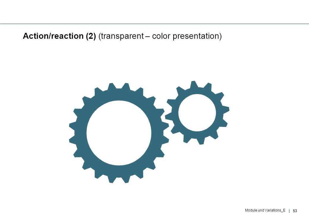 53 Module und Variations_E Action/reaction (2) (transparent – color presentation)