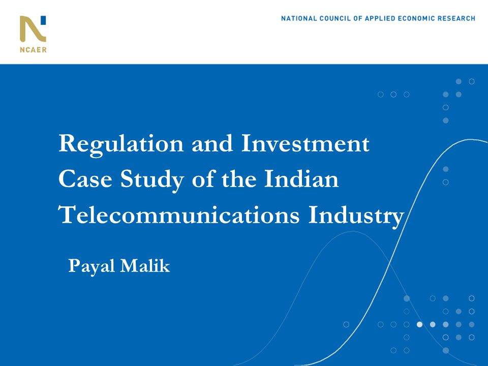 Regulation and Investment Case Study of the Indian Telecommunications Industry Payal Malik