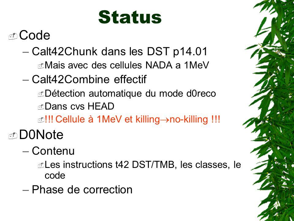 Status  Code –Calt42Chunk dans les DST p14.01  Mais avec des cellules NADA a 1MeV –Calt42Combine effectif  Détection automatique du mode d0reco  Dans cvs HEAD  !!.