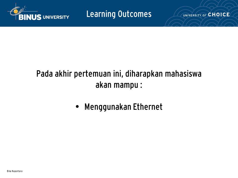 Bina Nusantara Learning Outcomes Pada akhir pertemuan ini, diharapkan mahasiswa akan mampu : Menggunakan Ethernet